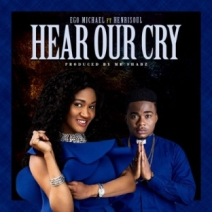 """Ego Micheal - """"Hear Our Cry"""" ft. Henrisoul"""